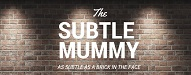 The Subtle Mummy
